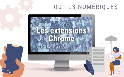 Les extensions Chrome : Pour un navigateur plus productif